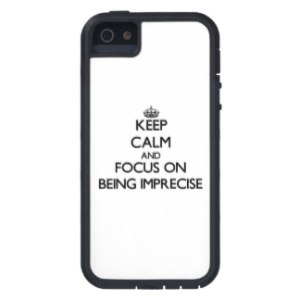 keep_calm_and_focus_on_being_imprecise_case-re5495bc9482b40ed9510dfbb4598d074_wsdzo_8byvr_324